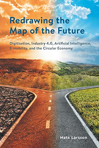 Redrawing the Map of the Future: Digitisation, Industry 4.0, Artificial Intelligence, E-mobility, and the Circular Economy