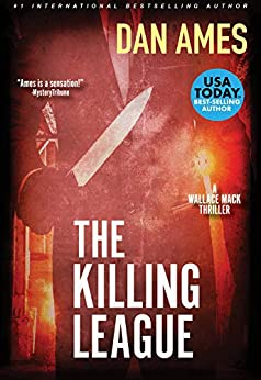 The Killing League (A Wallace Mack Thriller) (Wallace Mack Serial Killer Thrillers Book 1) by [Dan Ames]