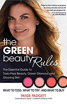 The Green Beauty Rules: The Essential Guide to Toxic-Free Beauty, Green Glamour, and Glowing Skin by [Paige Padgett]