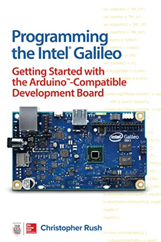 Programming the Intel Galileo: Getting Started with the Arduino -Compatible Development Board (ELECTRONICS)