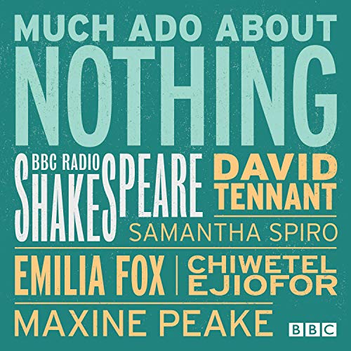 BBC Radio Shakespeare: Much Ado About Nothing (Dramatized)