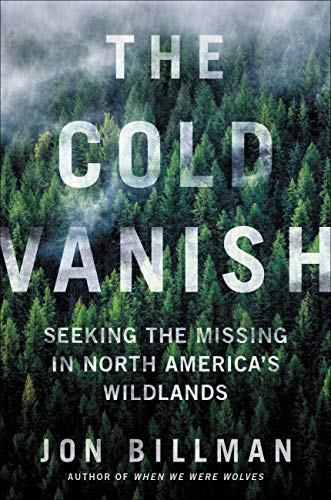The Cold Vanish: Seeking the Missing in North America's Wildlands by [Jon Billman]