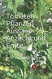 Tomaten Pflanzen Aussaat Anzucht und Ernte.: Nr.5 - Ich zeig Dir wie's geht