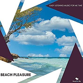 Beach Pleasure - Easy Listening Music For Me Time