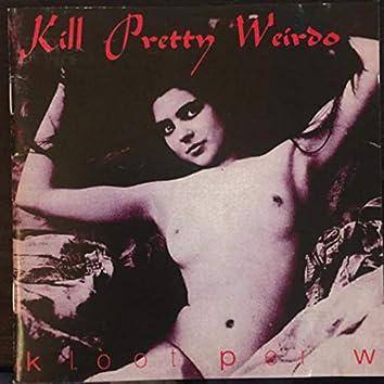 Kill Pretty Weirdo