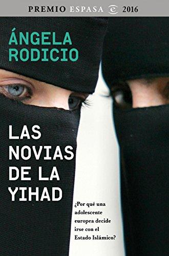 Las novias de la Yihad: Premio Espasa 2016. ¿Por qué una adolescente europea decide irse con el Estado Islámico? PDF Books