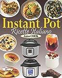 Instant Pot Ricette Italiano: La guida completa Instant Pot con gustose ricette per aiutarvi ad ottenere il massimo dal vostro Instant Pot (Ricettario Instant Pot Italiano)
