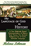 The Language of God in History, A New Biblically Based Reinterpretation of History That Traces The Ancient Religious Use of God's Symbolic Language