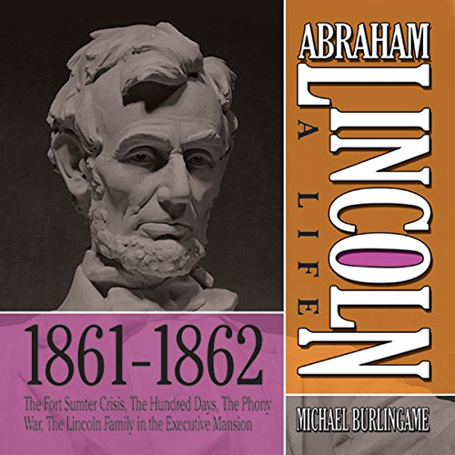 Abraham Lincoln: A Life 1861-1862     The Fort Sumter Crisis, The Hundred Days, The Phony War, The Lincoln Family in the Executive Mansion              By:                                                                                                                                 Michael Burlingame                               Narrated by:                                                                                                                                 Sean Pratt                      Length: 12 hrs and 2 mins     Not rated yet     Overall 0.0