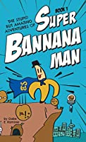 The Stupid But Amazing Adventures Of Super Bannana Man