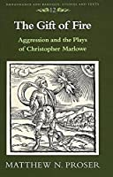 The Gift of Fire: Aggression and the Plays of Christopher Marlowe (Renaissance & Baroque Studies & Texts)