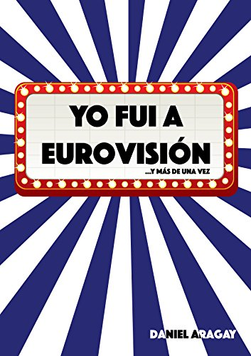 Yo fui a Eurovisión: ...y más de una vez eBook: Aragay Esteban, Daniel: Amazon.es: Tienda Kindle
