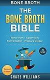 Bone Broth: The Bone Broth Bible: Bone Broth - Superfoods, Fermentation, Pressure Cooker (Diabetes Solution, Low Carb, Fermentation, Ketogenic, Ayurverdic Medicne, Acne Cure, Paleo Soup)