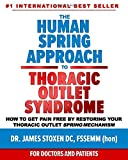 The Human Spring Approach to Thoracic Outlet Syndrome: How to Get Pain Free by Restoring Your Thoracic Outlet Spring Mechanism (Human Spring Book Series)