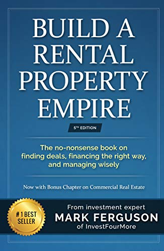 Real Estate Investing Books! - Build a Rental Property Empire: The no-nonsense book on finding deals, financing the right way, and managing wisely. (InvestFourMore Investor Series 1)