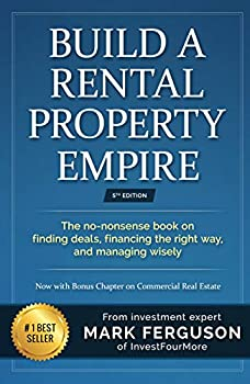 Build a Rental Property Empire  The no-nonsense book on finding deals financing the right way and managing wisely  InvestFourMore Investor Series 1