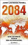 2084: Eine Zeitreise durch den Klimawandel. Mit einem Vorwort von Ernst Ulrich von Weizsäcker: Eine Zeitreise durch den Klimawandel. Mit einem Vorwort von Ernst Ulrich von Weizscker