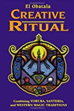 Creative Ritual: Combining Yoruba, Santeria, and Western Magic Traditions (Combining Yoruba, Santeria & Western Magic Traditions)