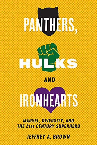 Panthers, Hulks and Ironhearts: Marvel, Diversity and the 21st Century Superhero