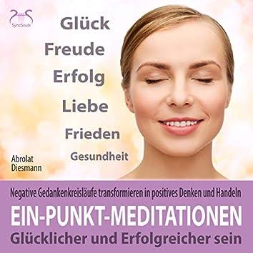 Ein-Punkt-Meditationen: Negative Gedankenkreisläufe transformieren in positives Denken und Handeln - glücklicher und erfolgreicher sein