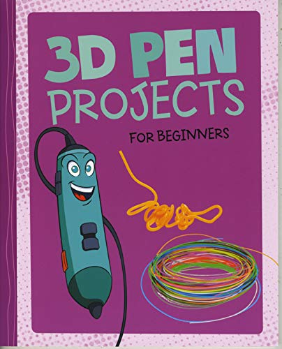3D Pen Projects for Beginners (Dabble Lab: Hands-On Projects for Beginners)
