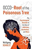OCCD - Root of the Poisonous Tree: The Psychological Disorder at the Base of Addiction, Alcoholism, and More