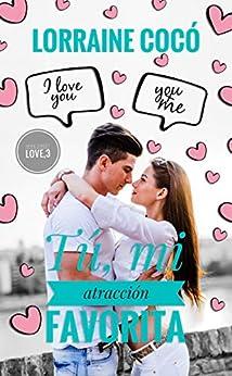 Tú, mi atracción favorita (Serie Sweet Love nº 3) (Spanish Edition) by [Lorraine Cocó]