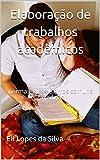 Elaboração de trabalhos acadêmicos: normas, dicas e erros comuns 2a. edição (Portuguese Edition)