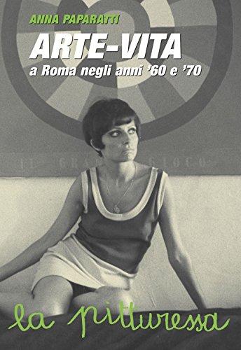 Arte-vita a Roma negli anni '60 e '70. Ritratti dei protagonisti e storie inedite