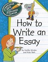 How to Write an Essay (Language Arts Explorer Junior)
