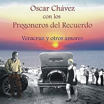 Oscar Chávez Con los Pregoneros del Recuerdo, Veracruz y Otros Amores