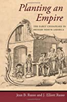 Planting an Empire: The Early Chesapeake in British North America (Regional Perspectives on Early America) by Jean B. Russo J. Elliott Russo(2012-05-15)