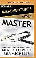Misadventures With a Master: A Misadventures Novella
