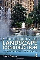 A Philosophy of Landscape Construction: The Vision of Built Spaces