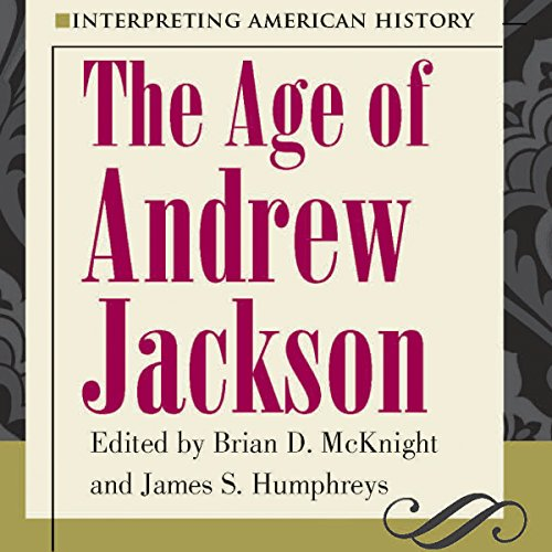Interpreting American History: The Age of Andrew Jackson Audiobook By Brian D. McKnight, James S. Humphreys cover art