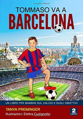 Tommaso va a Barcellona: Un libro per bambini sul calcio e sugli obiettivi