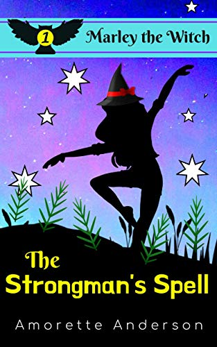 The Strongman's Spell: A Marley the Witch Mystery (Marley the Witch Cozy Mystery Book 1) by [Amorette Anderson]