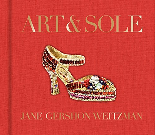 Image of Art & Sole: A Spectacular Selection of More Than 150 Fantasy Art Shoes from the Stuart Weitzman Collection