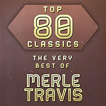 Top 80 Classics - The Very Best of Merle Travis
