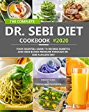 The Complete Dr. Sebi Diet Cookbook: Your Essential Guide to Reverse Diabetes and High Blood Pressure Through Dr. Sebi Alkaline Diet