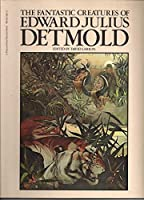 Fantastic Creatures of Edward Julius Detmold