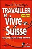 Travailler et vivre en Suisse - Guide pratique pour les résidents et frontaliers