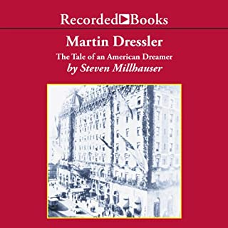 Martin Dressler     The Tale of an American Dreamer              By:                                                                                                                                 Steven Millhauser                               Narrated by:                                                                                                                                 George Guidall                      Length: 8 hrs and 55 mins     46 ratings     Overall 4.1