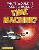 What Would It Take to Build a Time Machine? (Sci-Fi Tech)