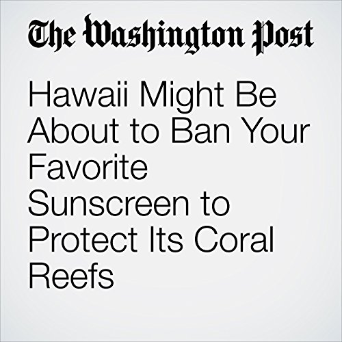 Hawaii Might Be About to Ban Your Favorite Sunscreen to Protect Its Coral Reefs copertina