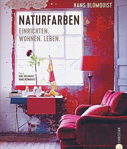 Wohnen mit Farben: Naturfarben. Einrichten. Wohnen. Leben. Farbgestaltung von Wohnräumen. Wohnideen mit Farbe. Akzente setzen mit Naturfarben.