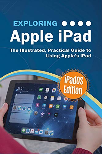 Exploring Apple iPad: iPadOS Edition: The Illustrated, Practical Guide to Using iPad (Exploring Tech Book 3) (English Edition)