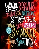You Are Braver Than You Believe Stronger Than You Seem & Smarter Than You think: Motivational Positive Inspirational Quote Sketch Book Journal Blank ... Blank Sketch Book Journal Series) (Volume 3)