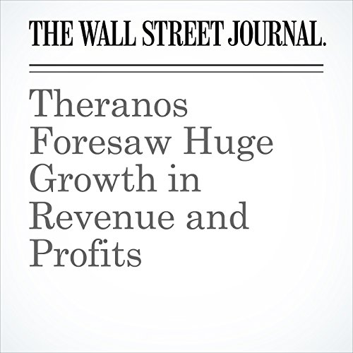 Theranos Foresaw Huge Growth in Revenue and Profits                   By:                                                                                                                                 Christopher Weaver,                                                                                        John Carreyrou                               Narrated by:                                                                                                                                 Alexander Quincy                      Length: 5 mins     Not rated yet     Overall 0.0