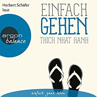 Einfach gehen                   Autor:                                                                                                                                 Thich Nhat Hanh                               Sprecher:                                                                                                                                 Herbert Schäfer                      Spieldauer: 1 Std. und 12 Min.     22 Bewertungen     Gesamt 4,6